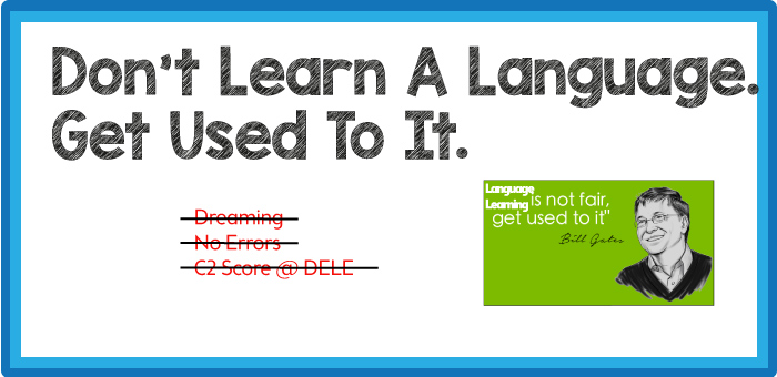 Don't Learn A Language.  Get Used To It.