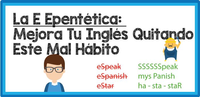 La E Epentética: Mejora Tu Inglés Quitando Este Mal Hábito